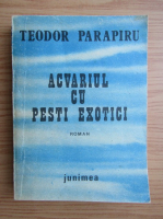 Teodor Parapiru - Acvariul cu pesti exotici
