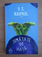 V. S. Naipaul - Jumatate de viata