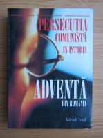 Varadi Iosif - Persecutia comunista in istoria adventa din Romania
