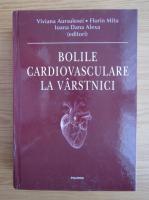Anticariat: Viviana Aursulesei - Bolile cardiovasculare la varstnici