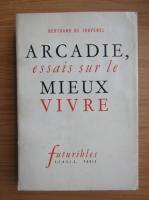 Bertrand de Jouvenel - Arcadie, essais sur le mieux vivre