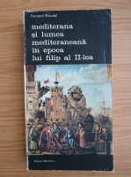 Anticariat: Fernand Braudel - Mediterana si lumea mediteraneana in epoca lui Filip al II-lea (volumul 3)