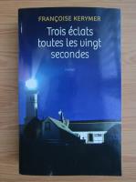 Francoise Kerymer - Trois eclats toutes les vingt secondes