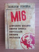 Anticariat: Gordon Corera - MI6. Adevaruri socante despre istoria Serviciilor Secrete Britanice