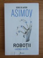 Isaac Asimov - Robotii. Cavernele de otel