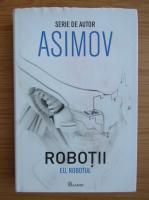 Isaac Asimov - Robotii. Eu, robotul