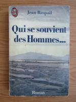 Anticariat: Jean Raspail - Qui se souvient des Hommes