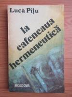 Anticariat: Luca Pitu - La cafeneaua hermeneutica