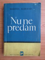 Anticariat: Martha Albrand - Nu ne predam (1944)