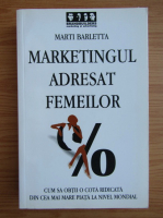 Anticariat: Marti Barletta - Marketingul adresat femeilor