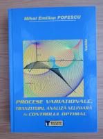 Anticariat: Mihai Emilian Popescu - Procese variationale, tranzitorii, analiza neliniara in controlul optimal