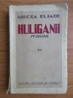 Anticariat: Mircea Eliade - Huliganii (volumul 2, 1935)