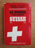 Anticariat: Pierre Accoce - La guerre a ete Gagnee en Suisse