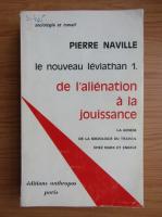 Anticariat: Pierre Naville - La nouveau leviathan 1. De l'alienation a la jouissance