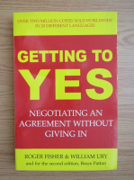 Anticariat: Roger Fisher - Getting to yes. Negotiating an agreement without giving in