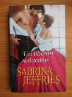 Sabrina Jeffries - Un libertin seducator