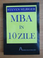 Steven Silbiger - MBA in 10 zile. Ce se invata in cele mai bune universitati americane