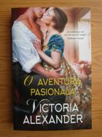 Anticariat: Victoria Alexander - O aventura pasionala
