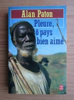 Alan Paton - Pleure, o pays bien-aime