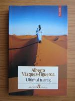 Anticariat: Alberto Vazquez Figueroa - Ultimul tuareg