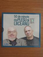 Andrei Plesu, Gabriel Liiceanu - 50 de minute cu Plesu si Liiceanu (audiobook, 10 CD-uri)