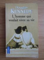 Anticariat: Douglas Kennedy - L'homme qui voulait vivre sa vie