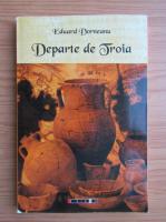 Eduard Dorneanu - Departe de Troia