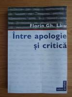 Anticariat: Florin Laiu - Intre apologie si critica