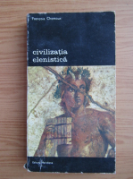 Francois Chamoux - Civilizatia elenistica (volumul 2)
