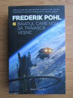Frederik Pohl - Baiatul care voia sa traiasca vesnic