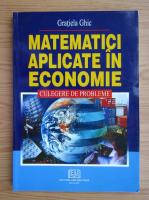 Anticariat: Gratiela Ghic - Matematici aplicate in economie