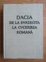 Hadrian Daicoviciu - Dacia. De la Burebista la cucerirea romana