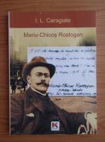 Anticariat: Ion Luca Caragiale - Mariu-Chicos Rostogan