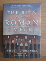 Anticariat: James J. ODonnell - The ruin of the Roman Empire