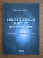 Anticariat: Marius Arghirescu - Geneza structurilor materiale si efecte de camp