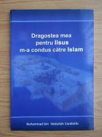 Anticariat: Muhammad bin Abdullah Caraballo - Dragostea mea pentru Iisus Hristos m-a condus catre Islam