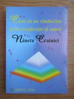 Anticariat: Nineta Crainici - Cum sa ne vindecam prin respiratie si sunet
