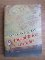 Octavian Soviany - Apocaliptica textului