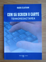 Anticariat: Radu Zlatian - Cum sa scriem o carte. Tehnoredactarea