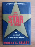 Anticariat: Robert E. Kelley - How to be a star at work