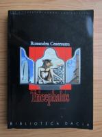 Ruxandra Cesereanu - Tricephalos. Cartea licornei. Peripetiile Alisei in tara NewYorkeza. Cuferele trupului meu