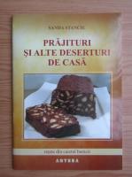 Anticariat: Sanda Stanciu - Prajituri si alte deserturi de casa. Retete din caietul bunicii