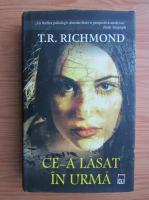 T. R. Richmond - Ce-a lasat in urma