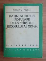 Adrian Fochi - Datini si eresuri populare de la sfarsitul secolului al XIX-lea