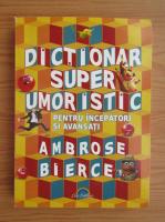 Ambrose Bierce - Dictionar super umoristic