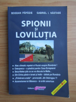 Anticariat: Bogdan Papadie, Gabriel I. Nastase - Spionii si Lovilutia