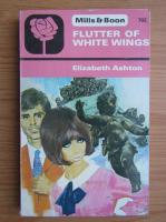 Anticariat: Elizabeth Ashton - Flutter of white wings