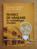 Anticariat: Gheorghe Ciobota - Tehnici de vanzare in marketingul modern