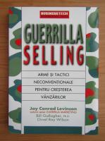 Anticariat: Jay Conrad Levinson - Guerrilla selling. Arme si tactici neconventionale pentru cresterea vanzarilor