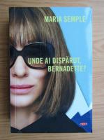 Anticariat: Maria Semple - Unde ai disparut, Bernadette?